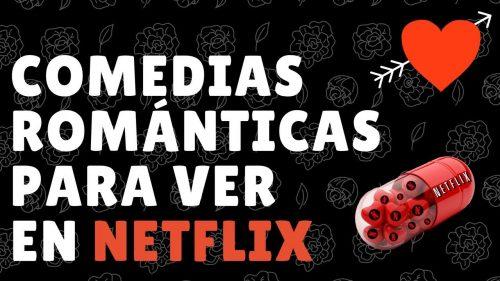 10 comedias románticas que no debes dejar de ver por Netflix